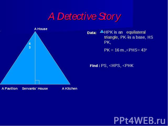 A Detective Story HPK is an equilateral triangle, PK is a base, HS PK, PK = 16 m.,