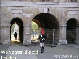 We've seen the old London…