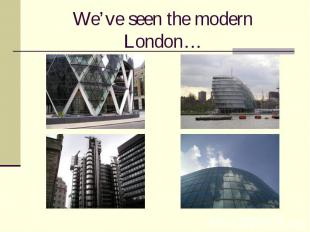 We've seen the modern London…
