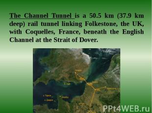 The Channel Tunnel is a 50.5 km (37.9 km deep) rail tunnel linking Folkestone, t