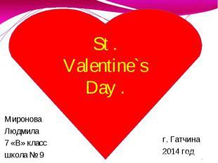 St . Valentine`s Day . Миронова Людмила 7 «В» класс школа № 9 г. Гатчина 2014 го