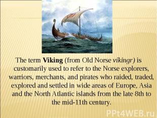 The term Viking (from Old Norse víkingr) is customarily used to refer to the Nor