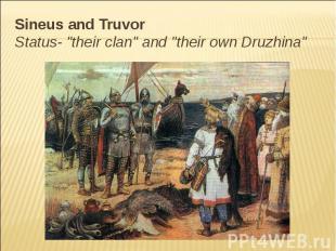 "Sineus and Truvor Status- ""their clan"" and ""their own Druzhina"""