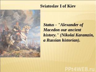 "Sviatoslav I of Kiev Status - ""Alexander of Macedon our ancient history."" (Nikol"