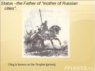 """Status –the Father of """"mother of Russian cities"""". Oleg is known as the Prophet ("""