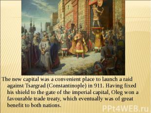 The new capital was a convenient place to launch a raid against Tsargrad (Consta