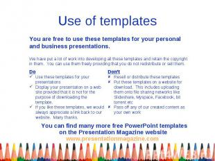 Use of templates You are free to use these templates for your personal and busin