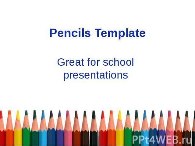 Pencils Template Great for school presentations