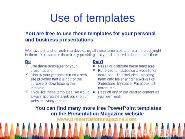 Use of templates You are free to use these templates for your personal and business presentations. We have put a lot of work into developing all these templates and retain the copyright in them. You can use them freely providing that you do not redi…