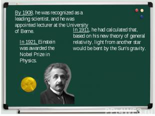 By 1908, he was recognized as a leading scientist, and he was appointed lecturer