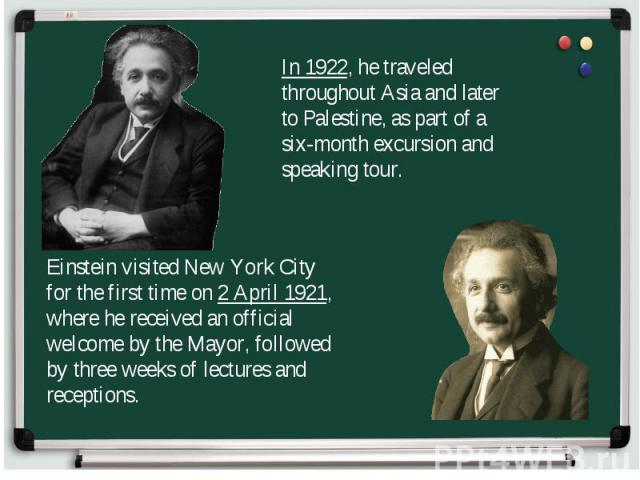 In 1922, he traveled throughout Asia and later to Palestine, as part of a six-month excursion and speaking tour. Einstein visited New York City for the first time on 2 April 1921, where he received an official welcome by the Mayor, followed by three…