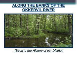 Along the banks of the Okkervil river (Back to the History of our District)