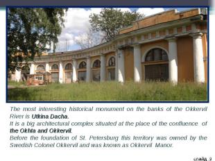 The most interesting historical monument on the banks of the Okkervil River is U