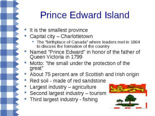 Prince Edward Island It is the smallest province Capital city – Charlottetown Th