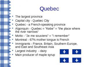 Quebec The largest province Capital city - Quebec City Quebec - a French-speakin