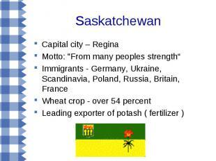 "Saskatchewan Capital city – Regina Motto: ""From many peoples strength"" Immigrant"