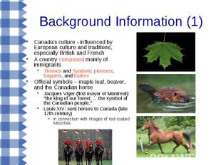 Background Information (1) Canada's culture - influenced by European culture and