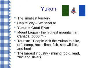 Yukon The smallest territory Capital city – Whitehorse Yukon = Great River Mount