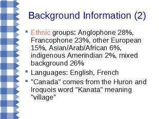 Background Information (2) Ethnic groups: Anglophone 28%, Francophone 23%, other