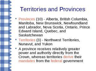 Territories and Provinces Provinces (10) - Alberta, British Columbia, Manitoba,
