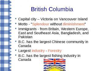 "British Columbia Capital city – Victoria on Vancouver Island Motto - ""Splendour"