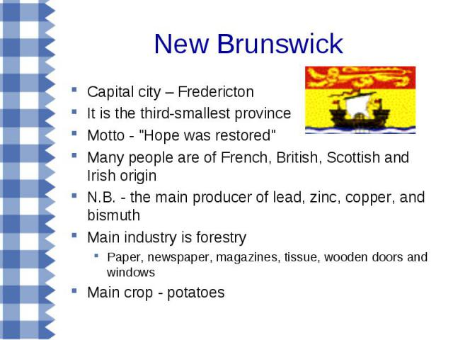 New Brunswick Capital city – Fredericton It is the third-smallest province Motto -
