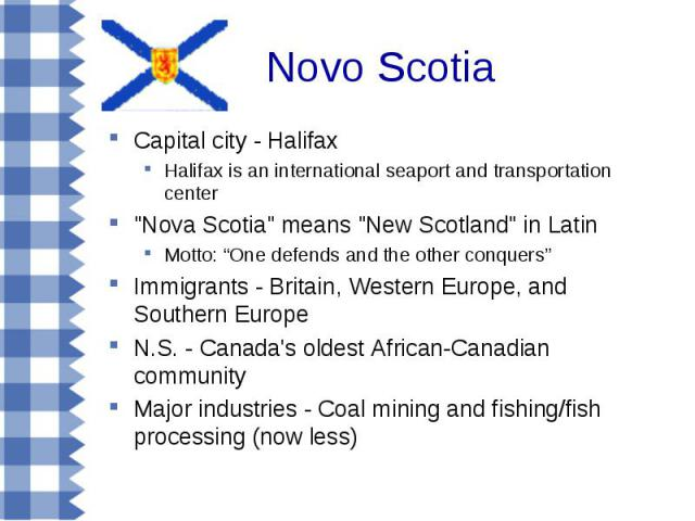 Novo Scotia Capital city - Halifax Halifax is an international seaport and transportation center