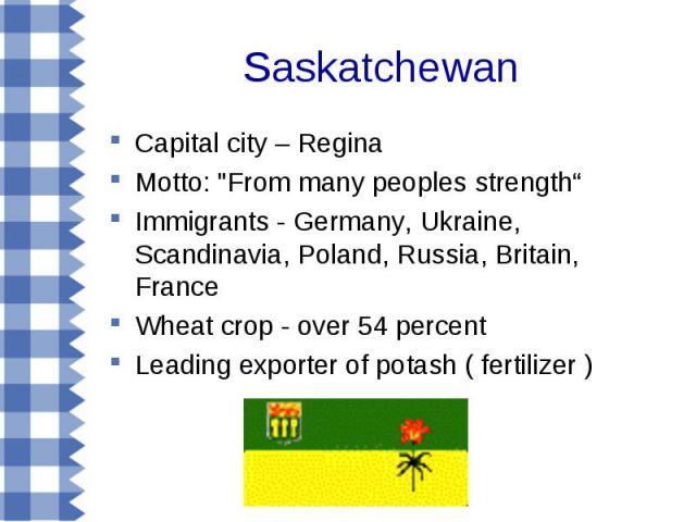 Saskatchewan Capital city – Regina Motto: