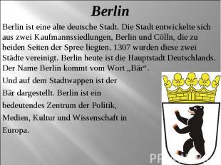Berlin Berlin ist eine alte deutsche Stadt. Die Stadt entwickelte sich aus zwei