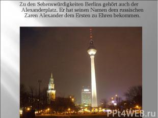 Zu den Sehenswürdigkeiten Berlins gehört auch der Alexanderplatz. Er hat seinen