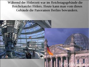 Während der Hitlerzeit war im Reichstagsgebäude die Reichskanzlei Hitlers. Heute