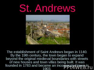 St. AndrewsThe establishment of Saint Andrews began in 1140. By the 19th century