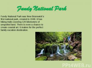 Fundy National Park Fundy National Park was New Brunswick's first national park,