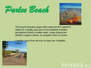 Parlee Beach This beach includes sugar-white sand and the warmest waters in Cana