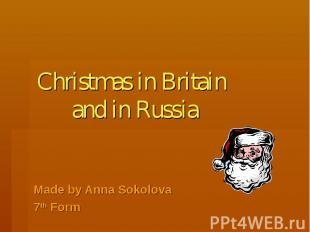 Christmas in Britain and in Russia Made by Anna Sokolova 7th Form