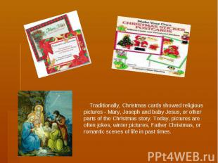 Traditionally, Christmas cards showed religious pictures - Mary, Joseph and baby