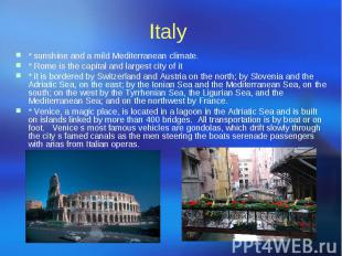 Italy * sunshine and a mild Mediterranean climate. * Rome is the capital and lar