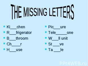 THE MISSING LETTERS Ki___chen R___frigerator B___throom Ch____r H___use Pic___ur