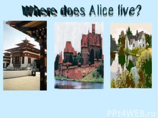 Where does Alice live?