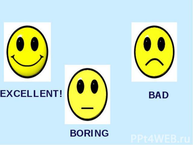 EXCELLENT! BORING BAD