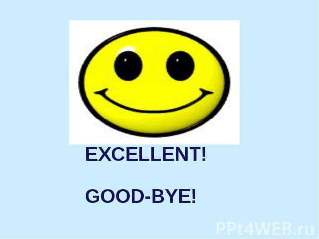 EXCELLENT! GOOD-BYE!
