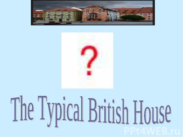 The Typical British House