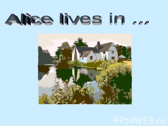 Alice lives in ...