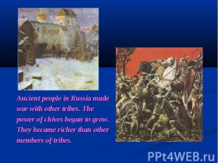 Ancient people in Russia made war with other tribes. The power of chives began t