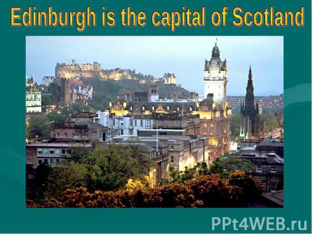 Edinburgh is the capital of Scotland