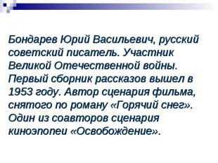 Бондарев Юрий Васильевич, русский советский писатель. Участник Великой Отечестве