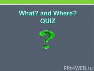 What? and Where? QUIZ