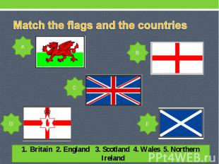 Match the flags and the countries Britain 2. England 3. Scotland 4. Wales 5. Nor
