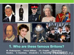 1. Who are these famous Britons? W. Shakespeare, Prince William, Ch. Chaplin, El