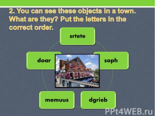2. You can see these objects in a town. What are they? Put the letters in the co